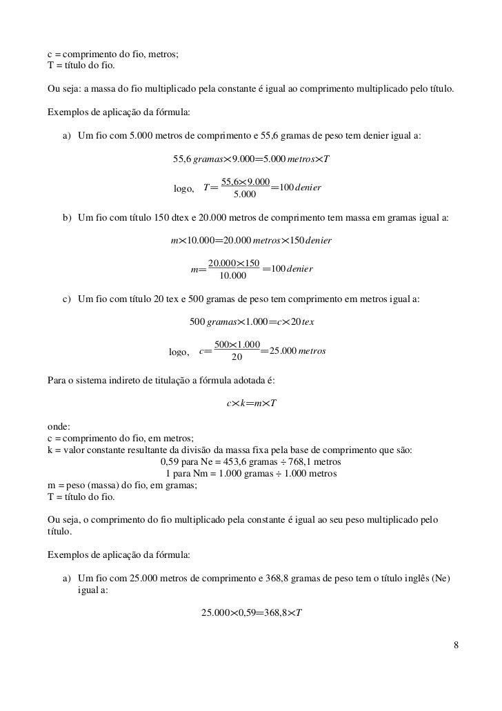 c = comprimento do fio, metros;T = título do fio.Ou seja: a massa do fio multiplicado pela constante é igual ao compriment...