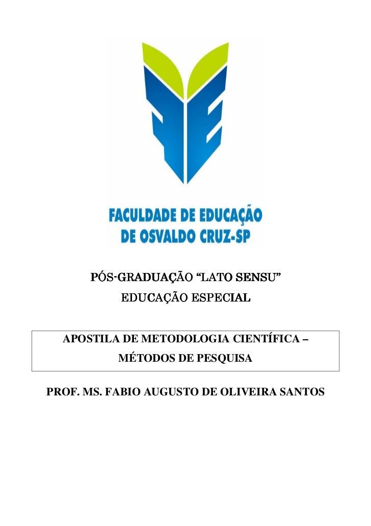"""PÓS-      PÓS-GRADUAÇÃO """"LATO SENSU""""           EDUCAÇÃO ESPECIAL  APOSTILA DE METODOLOGIA CIENTÍFICA –          MÉTODOS DE..."""