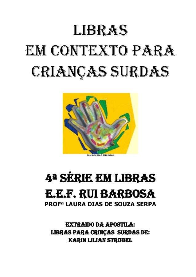 LIBRASEM CONTEXTO para crianças surdas             COMUNICAÇÃO EM LIBRAS  4ª SÉRIE EM LIBRAS  E.E.F. RUI BARBOSA  PROFª LA...