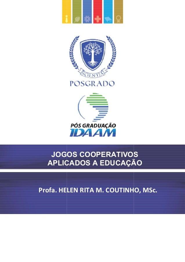 JOGOS COOPERATIVOS APLICADOS Profa. HELEN RITA M. COUTINHO, MSc. JOGOS COOPERATIVOS APLICADOS A EDUCAÇÃO Profa. HELEN RITA...