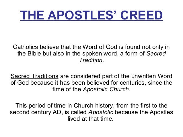 THE APOSTLES' CREED Catholics believe that the Word of God is found not only in the Bible but also in the spoken word, a f...