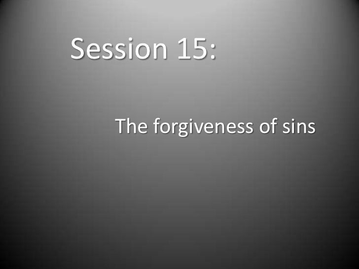 Session 15:   The forgiveness of sins
