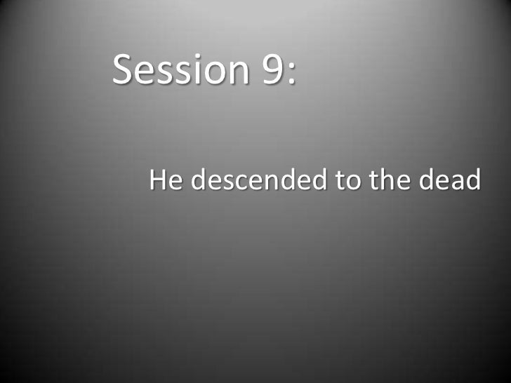 Session 9: He descended to the dead