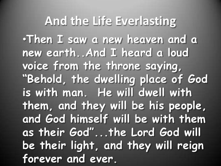 an essay on resurrection and the life everlasting The will to believe and other essays in popular philosophy (1897)  i am the  resurrection and the life  this means everlasting life, their taking in knowledge  of you, the only true god, and of the one whom you sent forth, jesus christ.