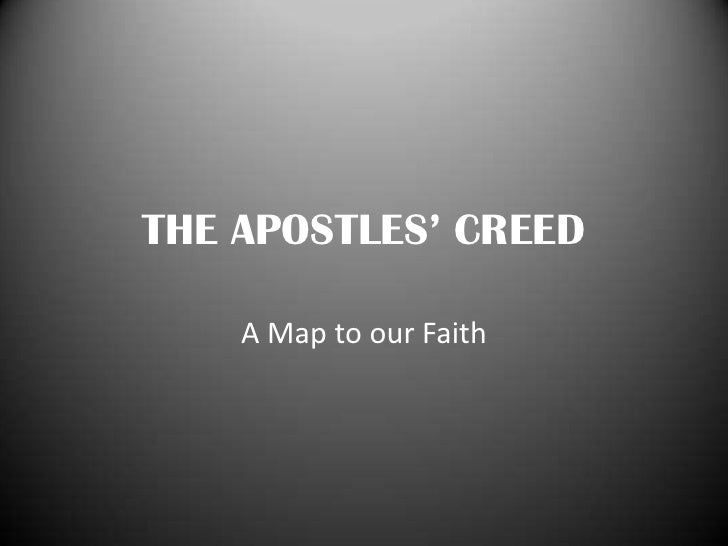 THE APOSTLES' CREED<br />A Map to our Faith<br />