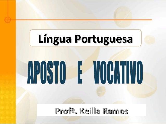 Língua PortuguesaLíngua Portuguesa Profª. Keilla RamosProfª. Keilla Ramos