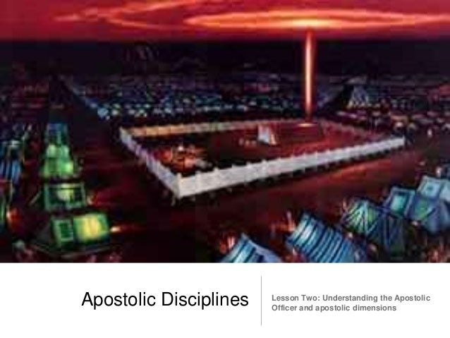 Apostolic Disciplines Lesson Two: Understanding the Apostolic  Officer and apostolic dimensions