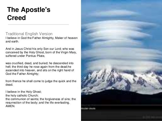 The Apostle's  Creed  Traditional English Version  I believe in God the Father Almighty, Maker of heaven  and earth.  And ...