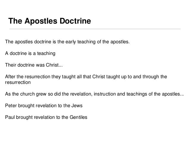 The Apostles Doctrine  The apostles doctrine is the early teaching of the apostles.  A doctrine is a teaching  Their doctr...