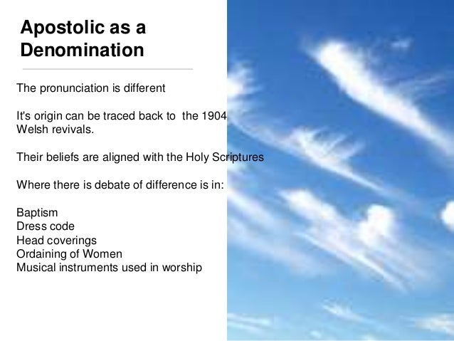 Apostolic as a  Denomination  The pronunciation is different  It's origin can be traced back to the 1904  Welsh revivals. ...
