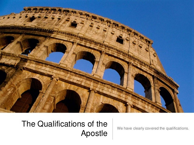 The Qualifications of the  Apostle  We have clearly covered the qualifications.