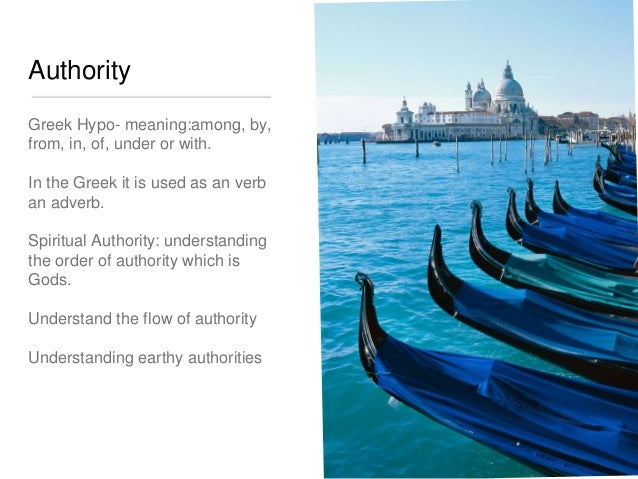 Authority  Greek Hypo- meaning:among, by,  from, in, of, under or with.  In the Greek it is used as an verb  an adverb.  S...