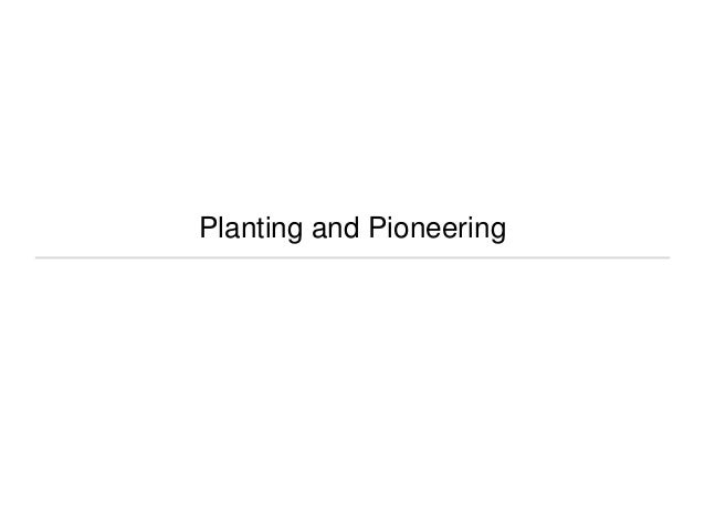 Planting and Pioneering