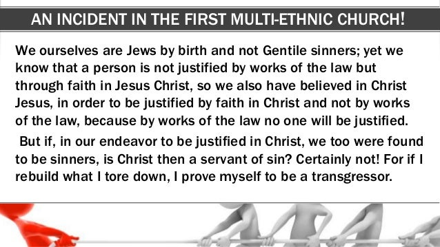 AN INCIDENT IN THE FIRST MULTI-ETHNIC CHURCH! We ourselves are Jews by birth and not Gentile sinners; yet we know that a p...