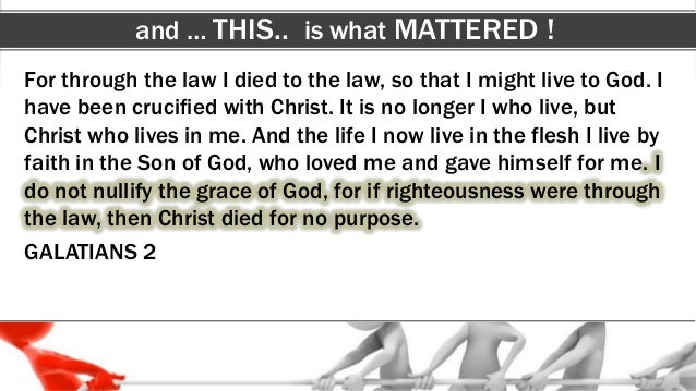 and … THIS.. is what MATTERED ! For through the law I died to the law, so that I might live to God. I have been crucified ...