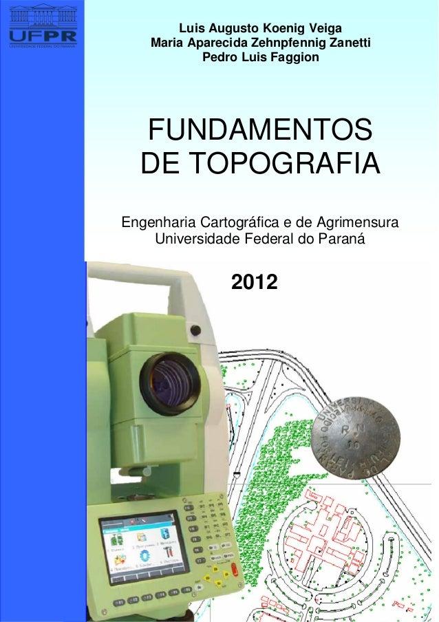 FUNDAMENTOS DE TOPOGRAFIA Engenharia Cartográfica e de Agrimensura Universidade Federal do Paraná Luis Augusto Koenig Veig...
