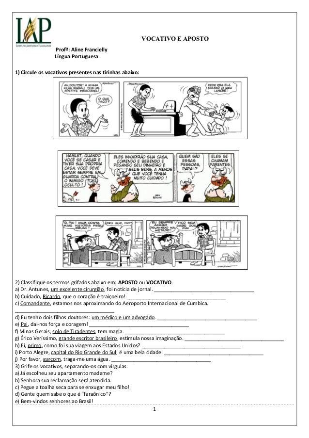 VOCATIVO E APOSTO  Profª: Aline Francielly  Língua Portuguesa  1) Circule os vocativos presentes nas tirinhas abaixo:  2) ...