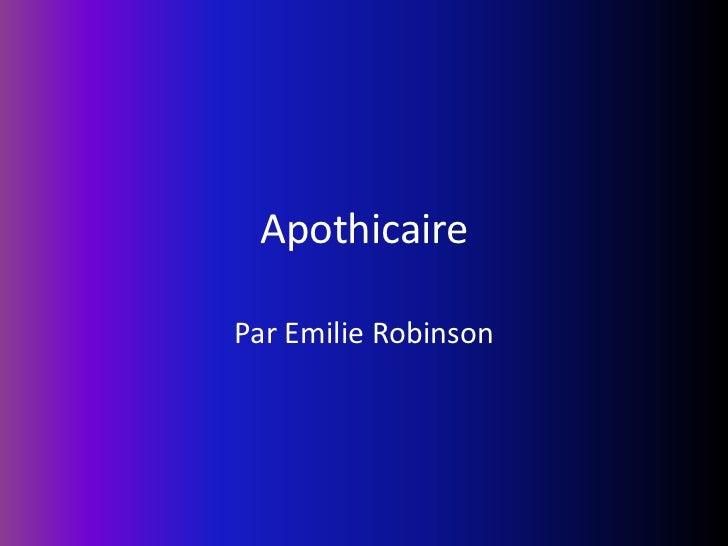 Apothicaire<br />Par Emilie Robinson<br />