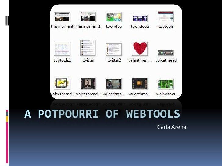 A POTPOURRI OF WEBTOOLS                    Carla Arena