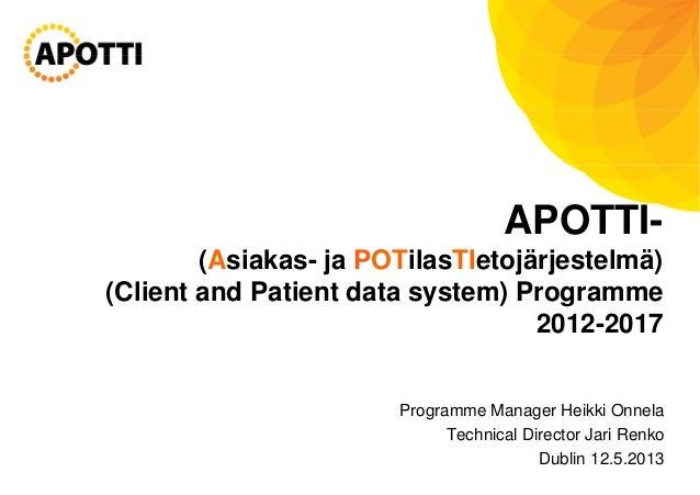 APOTTI-(Asiakas- ja POTilasTIetojärjestelmä)(Client and Patient data system) Programme2012-2017Programme Manager Heikki On...