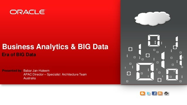 Copyright © 2013, Oracle and/or its affiliates. All rights reserved.1 Business Analytics & BIG Data Era of BIG Data Presen...