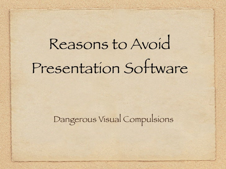 Reasons to AvoidPresentation Software  Dangerous Visual Compulsions