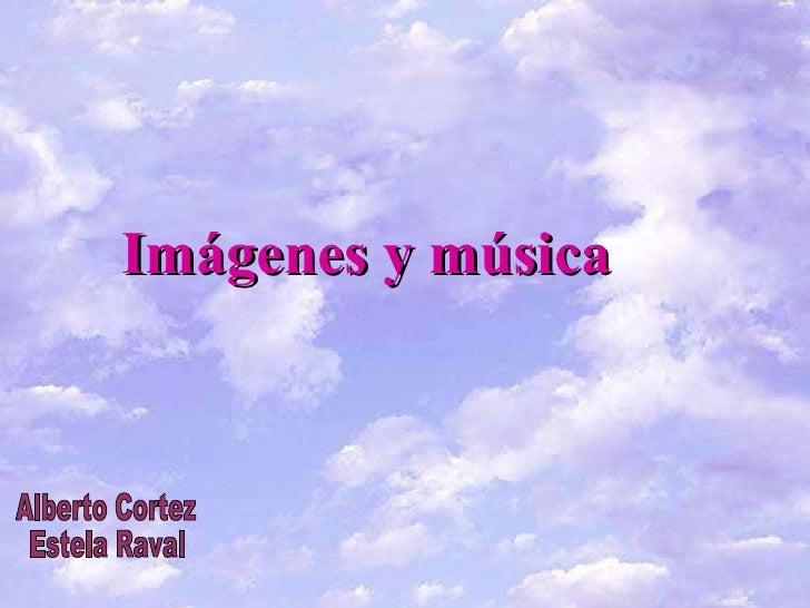 Imágenes y música Alberto Cortez Estela Raval
