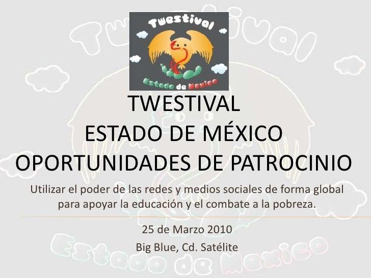 TwestivalEstado DE MÉXICO OPORTUNIDADES DE PATROCINIO<br />Utilizar el poder de las redes y medios sociales de forma globa...