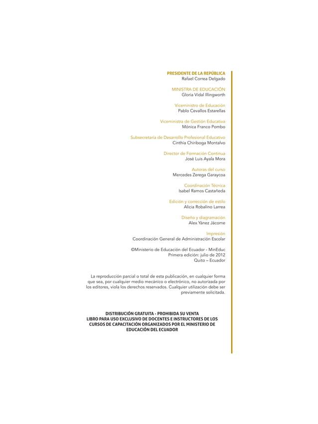 PRESIDENTE DE LA REPÚBLICA Rafael Correa Delgado MINISTRA DE EDUCACIÓN Gloria Vidal Illingworth Viceministro de Educación ...
