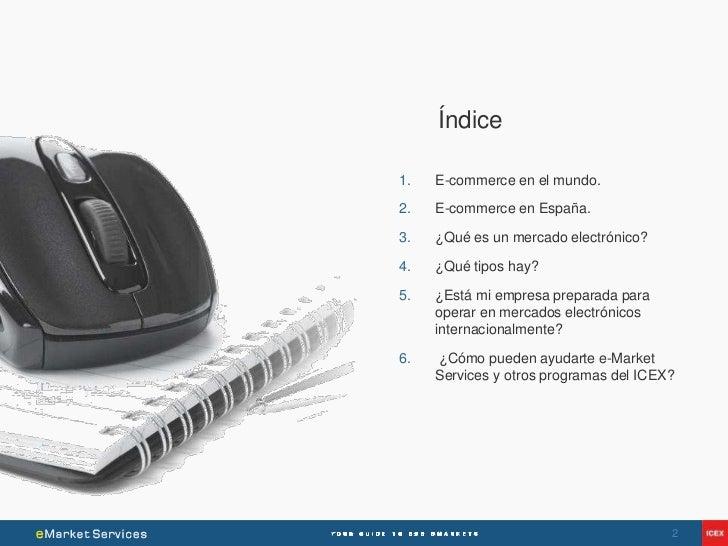 Índice1.   E-commerce en el mundo.2.   E-commerce en España.3.   ¿Qué es un mercado electrónico?4.   ¿Qué tipos hay?5.   ¿...