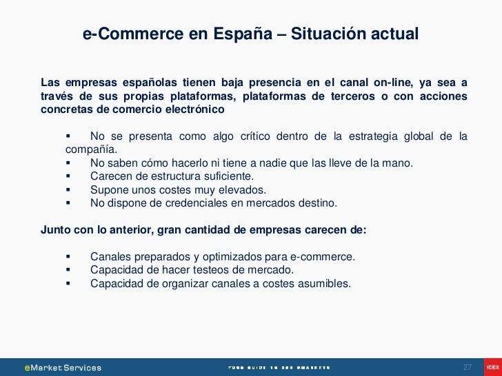 e-Commerce en España – Situación actualLas empresas españolas tienen baja presencia en el canal on-line, ya sea através de...