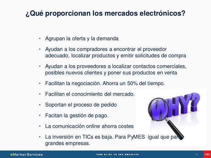 ¿Qué proporcionan los mercados electrónicos?   • Agrupan la oferta y la demanda   • Ayudan a los compradores a encontrar e...