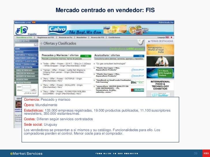Mercado centrado en vendedor: FISComercia: Pescado y mariscoÓpera: MundialmenteEstadísticas: 133.000 empresas registradas,...