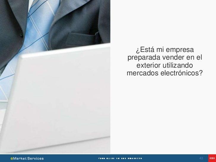 ¿Está mi empresapreparada vender en el   exterior utilizandomercados electrónicos?                     43