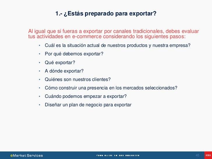 1.- ¿Estás preparado para exportar?Al igual que si fueras a exportar por canales tradicionales, debes evaluartus actividad...