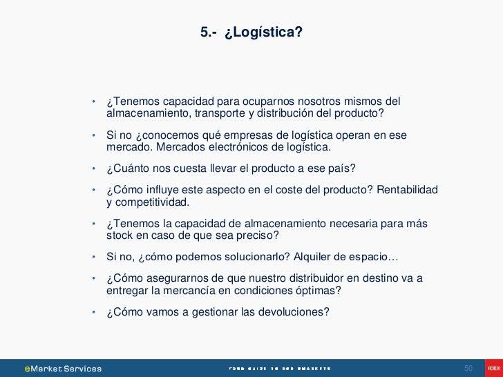 5.- ¿Logística?•   ¿Tenemos capacidad para ocuparnos nosotros mismos del    almacenamiento, transporte y distribución del ...