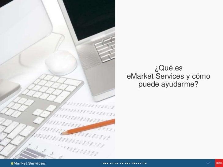 ¿Qué eseMarket Services y cómo  puede ayudarme?                     52