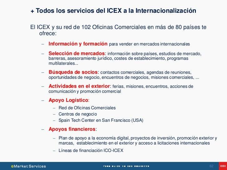 + Todos los servicios del ICEX a la InternacionalizaciónEl ICEX y su red de 102 Oficinas Comerciales en más de 80 países t...