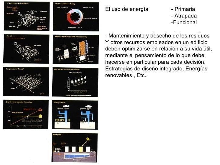 El uso de energía: - Primaria - Atrapada -Funcional - Mantenimiento y desecho de los residuos Y otros recursos empleados e...