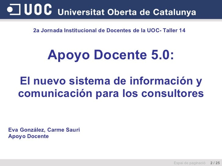 Apoyo Docente 5.0:   El nuevo sistema de información y comunicación para los consultores Espai de paginació  2 / 25 2a Jor...