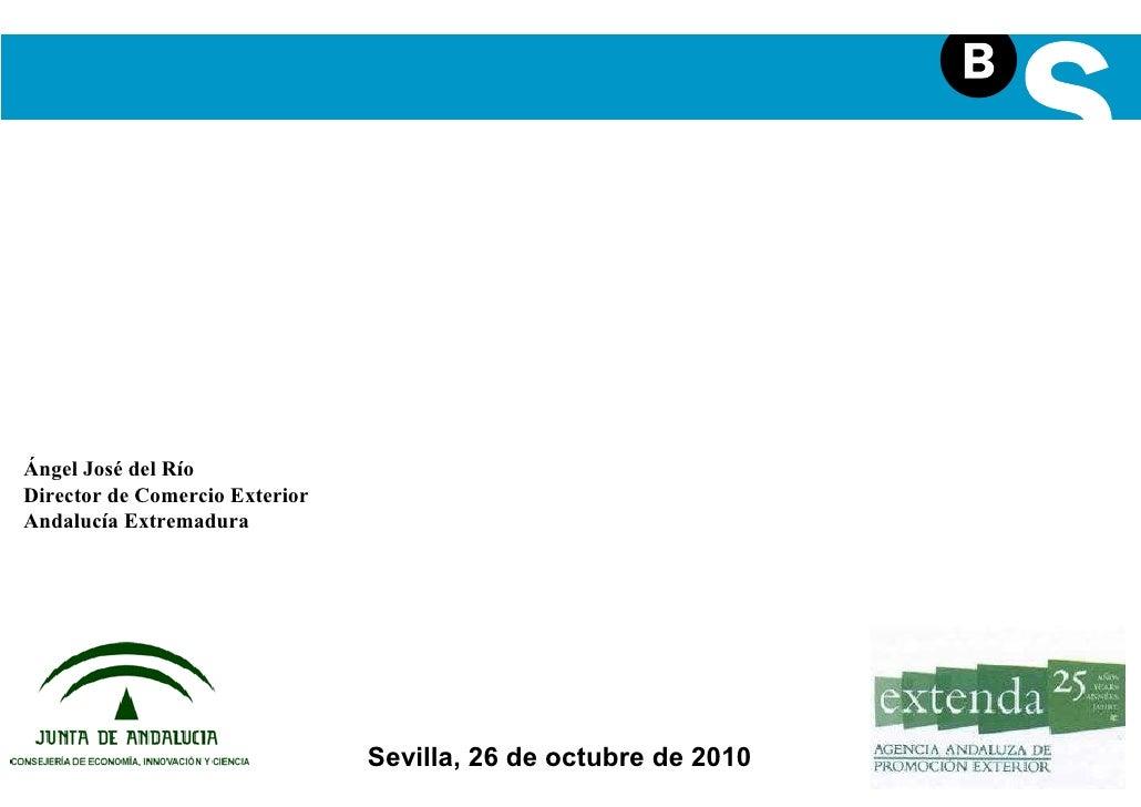 Programas de apoyo financiero a la          INTERNACIONALIZACIÓNÁngel José del RíoDirector de Comercio ExteriorAndalucía E...