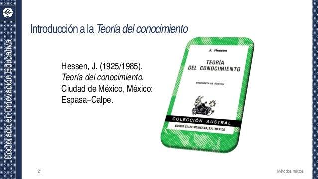 DoctoradoenInnovaciónEducativa IntroducciónalaTeoríadelconocimiento Hessen, J. (1925/1985). Teoría del conocimiento. Ciuda...