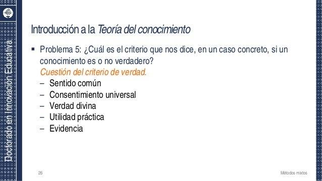 DoctoradoenInnovaciónEducativa IntroducciónalaTeoríadelconocimiento 26  Problema 5: ¿Cuál es el criterio que nos dice, en...