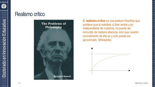 DoctoradoenInnovaciónEducativa Realismocrítico 41 Métodos mixtos El realismo crítico es una postura filosófica que sostien...