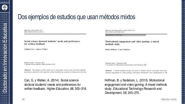 DoctoradoenInnovaciónEducativa Dosejemplosdeestudiosqueusanmétodosmixtos 48 Métodos mixtos Can, G. y Walker, A. (2014). So...