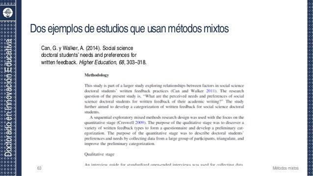 DoctoradoenInnovaciónEducativa Dosejemplosdeestudiosqueusanmétodosmixtos 63 Métodos mixtos Can, G. y Walker, A. (2014). So...
