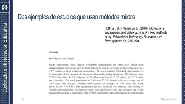 DoctoradoenInnovaciónEducativa Dosejemplosdeestudiosqueusanmétodosmixtos 64 Métodos mixtos Hoffman, B. y Nadelson, L. (201...