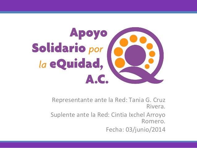 Representante ante la Red: Tania G. Cruz Rivera. Suplente ante la Red: Cintia Ixchel Arroyo Romero. Fecha: 03/junio/2014