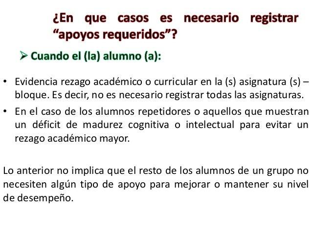 • Evidencia rezago académico o curricular en la (s) asignatura (s) –bloque. Es decir, no es necesario registrar todas las ...