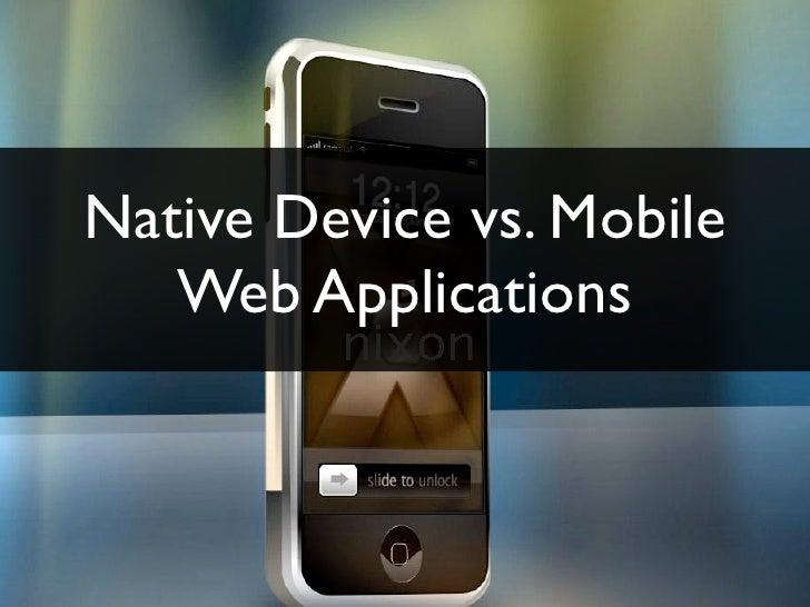 Native Device vs. Mobile    Web Applications